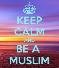 Poster: KEEP CALM AND BE A  MUSLIM