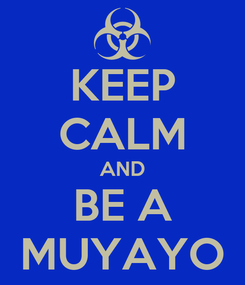 Poster: KEEP CALM AND BE A MUYAYO