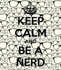 Poster: KEEP CALM AND BE A NERD