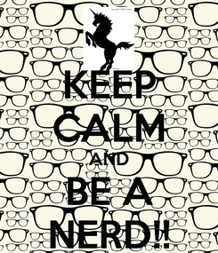 Poster: KEEP CALM AND BE A NERD!!