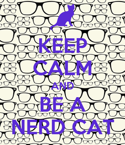 Poster: KEEP CALM AND BE A NERD CAT