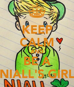 Poster: KEEP CALM AND BE A NIALL'S GIRL