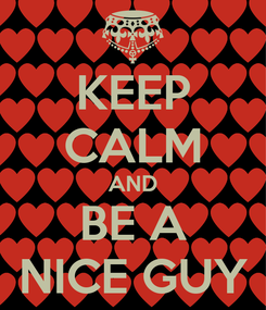 Poster: KEEP CALM AND BE A NICE GUY