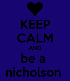 Poster: KEEP CALM AND be a  nicholson