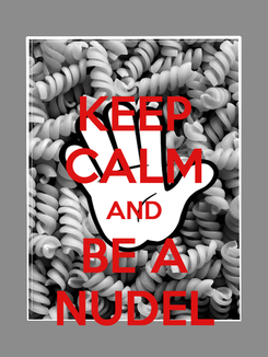 Poster: KEEP CALM AND BE A NUDEL