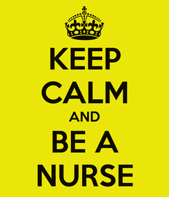 Poster: KEEP CALM AND BE A NURSE