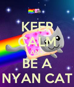 Poster: KEEP CALM AND BE A NYAN CAT