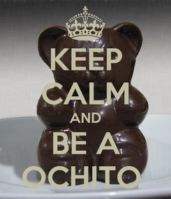Poster: KEEP CALM AND BE A OCHITO