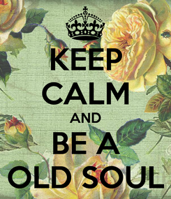 Poster: KEEP CALM AND BE A OLD SOUL