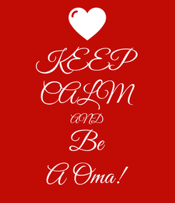Poster: KEEP CALM AND Be A Oma!