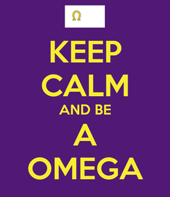 Poster: KEEP CALM AND BE A OMEGA