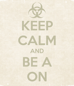Poster: KEEP CALM AND BE A ON