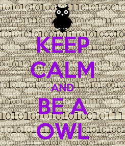 Poster: KEEP CALM AND BE A OWL