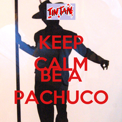 Poster: KEEP CALM AND BE A PACHUCO