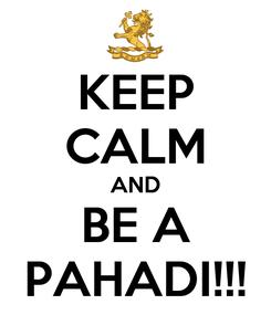 Poster: KEEP CALM AND BE A PAHADI!!!