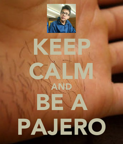 Poster: KEEP CALM AND BE A PAJERO