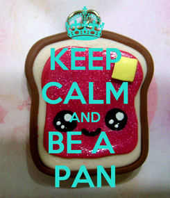 Poster: KEEP CALM AND BE A  PAN