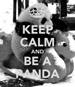 Poster: KEEP CALM AND BE A PANDA