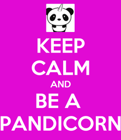 Poster: KEEP CALM AND BE A  PANDICORN