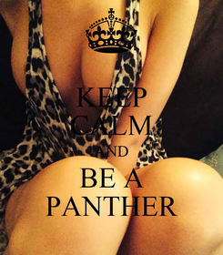 Poster: KEEP CALM AND BE A PANTHER