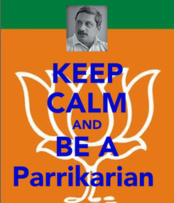 Poster: KEEP CALM AND BE A Parrikarian