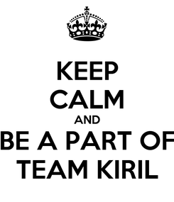 Poster: KEEP CALM AND BE A PART OF TEAM KIRIL
