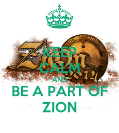 Poster: KEEP CALM AND BE A PART OF ZION