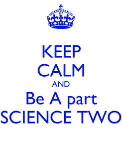 Poster: KEEP CALM AND Be A part SCIENCE TWO
