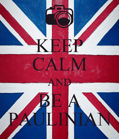 Poster: KEEP CALM AND BE A PAULINIAN
