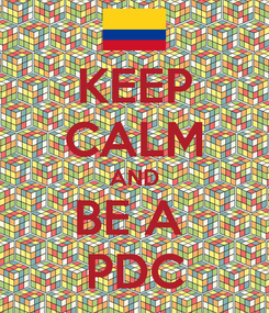 Poster: KEEP CALM AND BE A  PDC