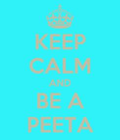 Poster: KEEP CALM AND BE A PEETA