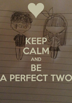 Poster: KEEP CALM AND BE A PERFECT TWO