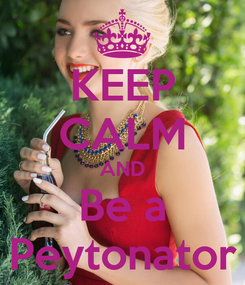 Poster: KEEP CALM AND Be a Peytonator
