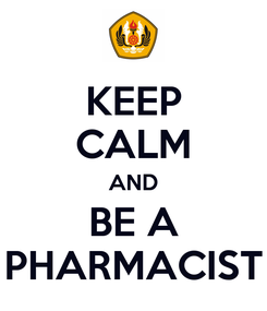 Poster: KEEP CALM AND BE A PHARMACIST
