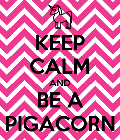 Poster: KEEP CALM AND BE A PIGACORN