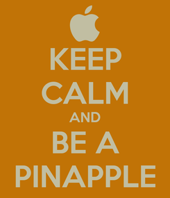 Poster: KEEP CALM AND BE A PINAPPLE