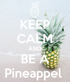 Poster: KEEP CALM AND BE A Pineappel