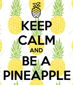 Poster: KEEP CALM AND BE A PINEAPPLE