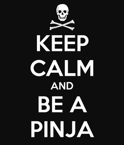 Poster: KEEP CALM AND BE A PINJA