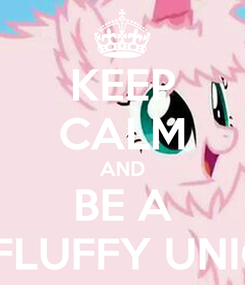 Poster: KEEP CALM AND BE A PINK FLUFFY UNICORN