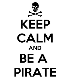 Poster: KEEP CALM AND BE A  PIRATE