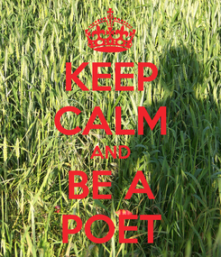 Poster: KEEP CALM AND BE A POET
