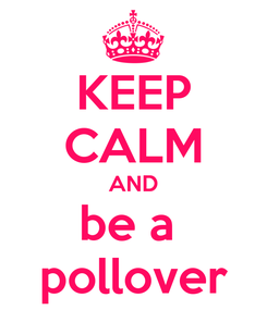 Poster: KEEP CALM AND be a  pollover