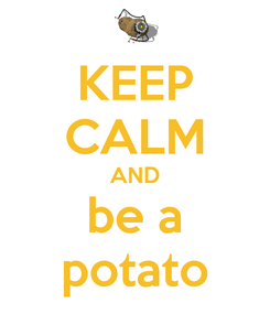 Poster: KEEP CALM AND be a potato