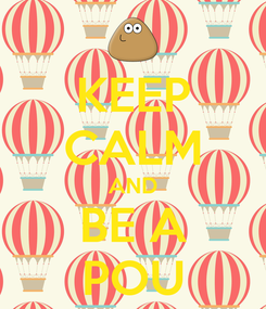 Poster: KEEP CALM AND BE A POU