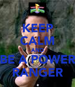 Poster: KEEP CALM AND BE A POWER RANGER