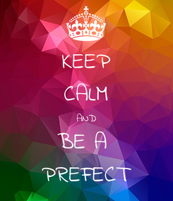 Poster: KEEP CALM AND BE A  PREFECT