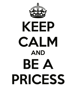 Poster: KEEP CALM AND BE A PRICESS