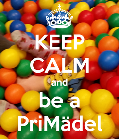 Poster: KEEP CALM and be a PriMädel