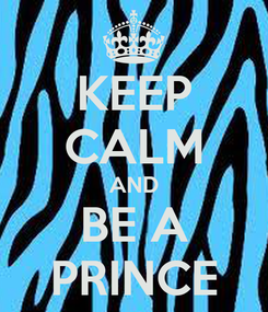 Poster: KEEP CALM AND BE A PRINCE